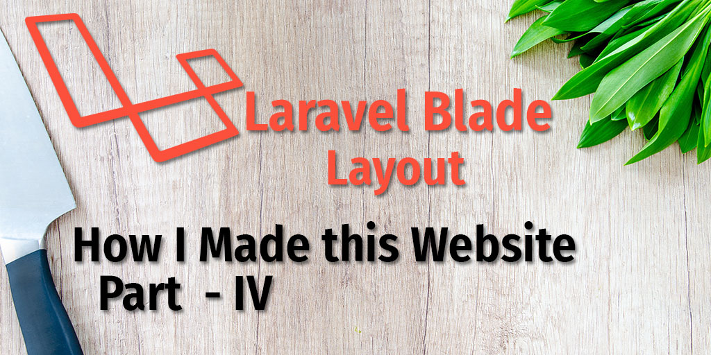 Laravel Blade Layout - How I made this app Part IV