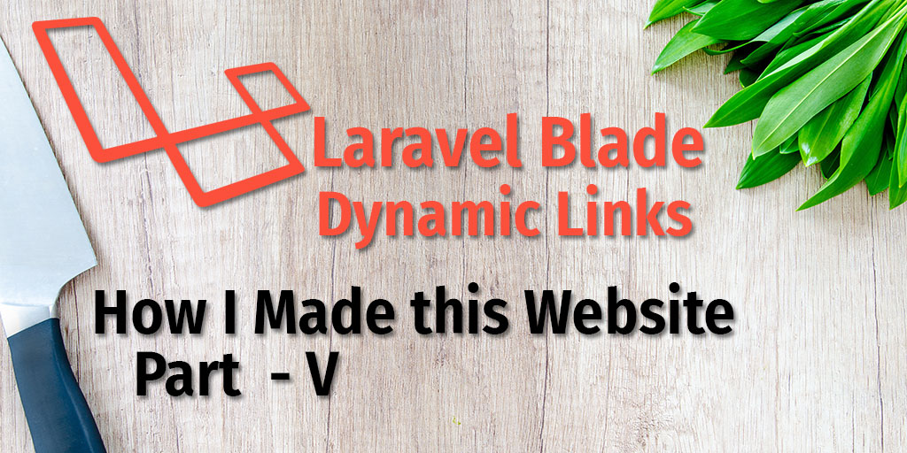Laravel Blade Dynamic Content - How I made this app Part V - RastcodeS